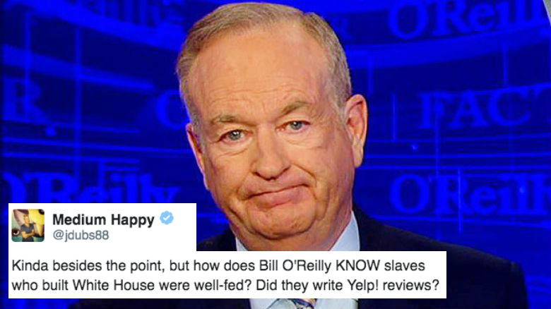 Bill O'Reilly Put a Target On His Back After He Said Some Ridiculous White House Historical Facts and The Internet Didn't Miss With Their Reposnse